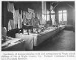 Specimens of manual training work and sewing done by Negro school children of Isle of Wright County, Va. Farmers' Conference Exhibit, 1912, Hampton Institute