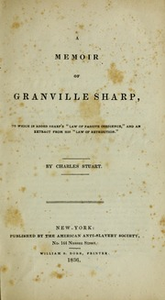 A memoir of Granville Sharp, to which is added Sharp's Law of passive obedience, and an extract from his Law of retribution