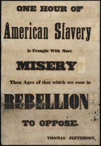 One hour of American slavery is fraught with more misery than ages of that which we rose in rebellion to oppose
