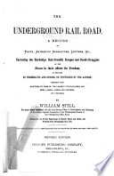 The underground railroad : A record of facts, authentic narratives, letters, &c., narrating the hardships, hair-breadth escapes and death struggles of the slaves in their efforts for freedom, as related by themselves and others, or witnessed by the author; together with sketches of some of the largest stockholders, and most liberal aiders and advisers, of the road