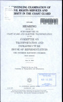A continuing examination of civil rights services and diversity in the Coast Guard : hearing before the Subcommittee on Coast Guard and Maritime Transportation of the Committee on Transportation and Infrastructure, House of Representatives, One Hundred Eleventh Congress, first session, June 19, 2009