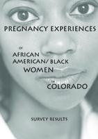 Pregnancy experiences of African American/Black women : survey results