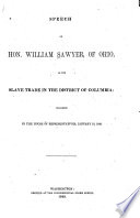 Speech of Hon. William Sawyer of Ohio, on the slave trade in the District of Columbia, delivered in the House of Representatives, January 10, 1849