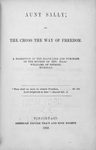 Aunt Sally; or, The cross the way of freedom. A narrative of the slave-life and purchase of the mother of Rev. Isaac Williams of Detroit, Michigan. [title page]
