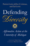 Defending diversity : affirmative action at the University of Michigan