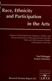 Race, ethnicity, and participation in the arts : patterns of participation by Hispanics, Whites, and African-Americans in selected activities from the 1982 and 1985 surveys of public participation in the arts