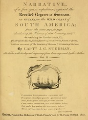 Narrative of a five years' expedition, against the revolted negroes of Surinam, in Guiana, on the wild coast of South America; from the year 1772, to 1777: elucidating the history of that country, and describing its productions ... with an account of the Indians of Guiana, & negroes of Guinea, 2
