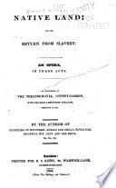 Native land; or, The return from slavery An opera in 3 acts by W. Dimond Native land Libretto English