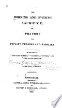 The morning and evening sacrifice; or, prayers for private persons and families