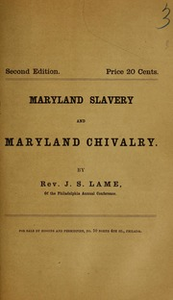 "Maryland slavery and Maryland chivalry : containing the letters of ""Junius,"" originally published in Zion's Herald, together with a brief history of the circumstances that prompted the publication of those letters."