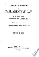 American manual of parliamentary law; or, The common law of deliberative assemblies, systematically arranged for the use of the parliamentarian and the novice