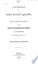 Address of John Quincy Adams, to his constituents of the Twelfth Congressional District, at Braintree, September 17th, 1842...