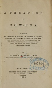 A treatise on cow-pox : in which the existence of small-pox, or varioloid in any form, subsequent to vaccination, is shown to arise from some imperfection in its performance, and not the result of inefficacy on the part of the vaccina to shield the system entirely from these diseases