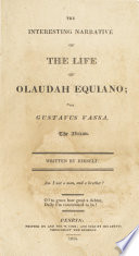 The interesting narrative of the life of Olaudah Equiano; or Gustavus Vassa, the African.