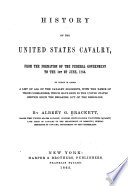 History of the United States cavalry, from the formation of the federal government to the 1st of June, 1863. To which is added a list of all the cavalry regiments, with the names of their commanders, which have been in the United States service since the breaking out of the rebellion