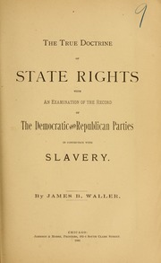 The true doctrine of state rights : with an examination of the record of the Democratic and Republican parties in connection with slavery