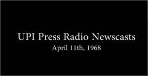 UPI Radio Network Newscasts, April 11th 1968