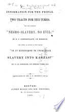"""Two tracts for the times The one entitled """"Negro-slavery, no evil"""": by B. F. Stringfellow, of Missouri. The other, An answer to the inquiry """"Is it expedient to introduce slavery into Kanzas?"""" by D. R. Goodloe, of North Carolina"""