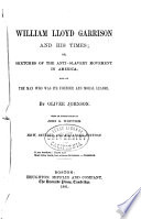 William Lloyd Garrison and his times; or, Sketches of the anti-slavery movement in America, and of the man who was its founder and moral leader