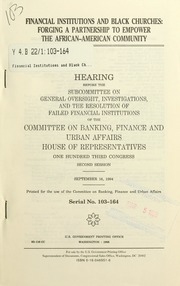 Financial institutions and Black churches : forging a partnership to empower the African-American community : hearing before the Subcommittee on General Oversight, Investigations, and the Resolution of Failed Financial Institutions of the Committee on Banking, Finance, and Urban Affairs, House of Representatives, One Hundred Third Congress, second session, September 16, 1994