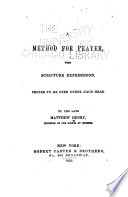 A method for prayer, with Scripture expressions, proper to be used under each head by the late Matthew Henry...