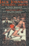 "Jack Johnson - in the ring - and out; By Jack Johnson; Former World's heavyweight boxing champion; Introductory articles by Ed. W. Smith, ""TAD""; Damon Runyon and Mrs. Jack Johnson. [Cover page]"