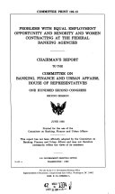 Problems with equal employment opportunity and minority and women contracting at the federal banking agencies : chairman's report to the Committee on Banking, Finance, and Urban Affairs, House of Representatives, One Hundred Second Congress, second session