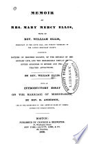 Memoir of Mrs. Mary Mercy Ellis : wife of Rev. William Ellis, missionary in the South Seas, and foreign secretary of the London Missionary Society ; including notices of heathen society, of the details of missionary life, and the remarkable display of divine goodness in severe and protracted afflications
