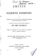 Arctic searching expedition : a journal of a boat-voyage through Rupert's Land and the Arctic Sea : in search of the discovery ships under command of Sir John Franklin