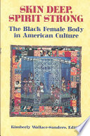 Thumbnail for Skin deep, spirit strong : the Black female body in American culture /