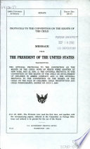 Protocols to the Convention on the Rights of the Child : message from the President of the United States transmitting two optional protocols to the Convention on the Rights of the Child, both of which were adopted at New York, May 25, 2000....