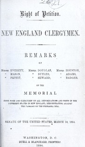 Right of petition, New England clergymen : Remarks of Messrs. Everett, Mason, Pettit, Messrs. Douglas, Butler, Seward, Messrs. Houston, Adams, Badger. On the memorial from some 3,050 clergymen of all denominations and sects in the different states in New England, remonstrating against the passage of the Nebraska bill. Senate of the United States, March 14, 1854
