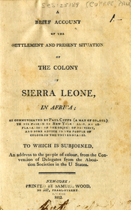 A brief account of the settlement and present situation of the colony of Sierra Leone, in Africa to which is subjoined, an address to the people of colour, from the Convention of Delegates from the Abolition Societies in the U States