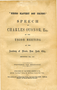 'Negro slavery not unjust' speech of Charles O'Conor, Esq., at the union meeting at the Academy of Music, New York City, December 19, 1859