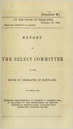 Report of the Select Committee of the House of Delegates of Maryland, to which was referred the Memorial of Bradley T. Johnson, Esq., in relation to the Prosecution of Certain Persons in Pennsylvania, charged with kidnapping Fugitive Slaves.
