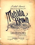 Matilda Brown : Negro song and chorus / words and music by Louis Weslyn Jones