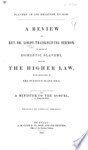 Slavery in its relation to God : a review of Rev. Dr. Lord's Thanksgiving sermon, in favor of domestic slavery, entitled The higher law, in its application to the Fugitive Slave Bill