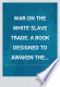 War on the white slave trade, a book designed to awaken the sleeping and to protect the innocent