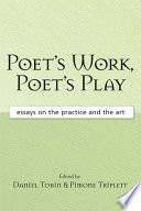 Poet's work, poet's play : essays on the practice and the art /