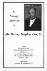 In loving memory of Mr. Harvey Dolphus Cox, Sr., Funeral service, Saturday, December 5, 1998, 11:00 a.m., Corinthian Baptist Church, 700 S. James H. McGee Blvd., Dayton, Ohio, officiating pastor P.E. Henderson, Jr