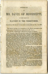 Speech of Mr. Davis, of Mississippi, on the subject of slavery in the territories. Delivered in the Senate of the United States, February 13 & 14, 1850.