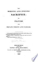 The morning and evening sacrifice; or, Prayers for private persons and families...