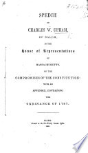 Speech of Charles W. Upham, of Salem, in the House of Representatives of Massachussetts, on the compromises of the constitution: with an appendix, containing the Ordinance of 1787