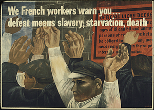 """WE FRENCH WORKERS WARN YOU...DEFEAT MEANS SLAVERY, STARVATION, DEATH""."