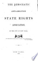 Democratic Anti-Abolition State Rights Association of the City of New York [microform]