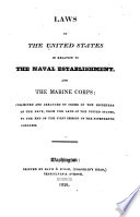 Laws of the United States in relation to the naval establishment, and the Marine corps; collected and arranged by order of the Secretary of the Navy, from the laws of the United States, to the end of the first session of the Nineteenth Congress