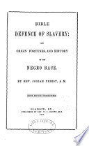 Bible defence of slavery : and origin, fortunes, and history of the negro race