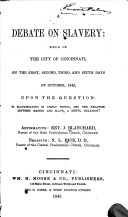 A debate on slavery : held on the first, second, third and sixth days of October, 1845, in the city of Cincinnati