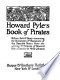 Howard Pyle's Book of pirates : fiction, fact & fancy concerning the buccaneers & marooners of the Spanish Main /