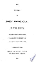 The works of John Woolman : in two parts Works 1806